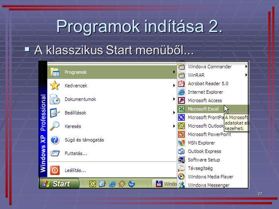 27 Programok indítása 2.  A klasszikus Start menüből...