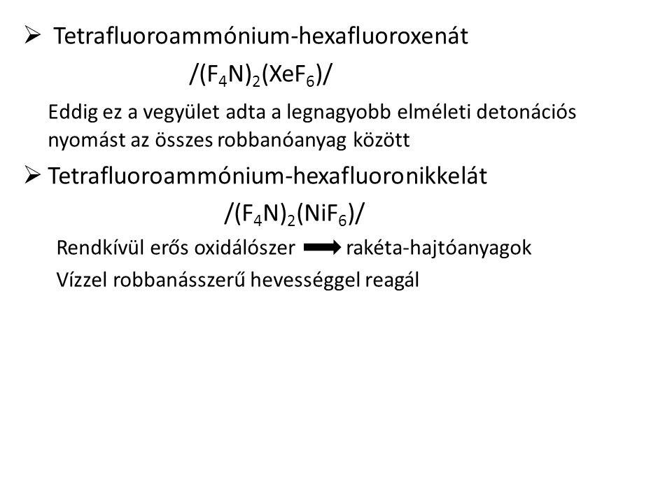  Tetrafluoroammónium-hexafluoroxenát /(F 4 N) 2 (XeF 6 )/ Eddig ez a vegyület adta a legnagyobb elméleti detonációs nyomást az összes robbanóanyag kö