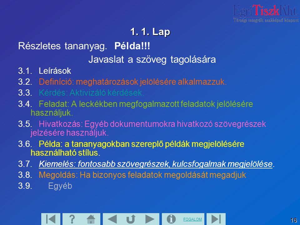FOGALOM 16 1. 1. Lap Részletes tananyag. Példa!!! Javaslat a szöveg tagolására 3.1. Leírások 3.2. Definíció: meghatározások jelölésére alkalmazzuk. 3.