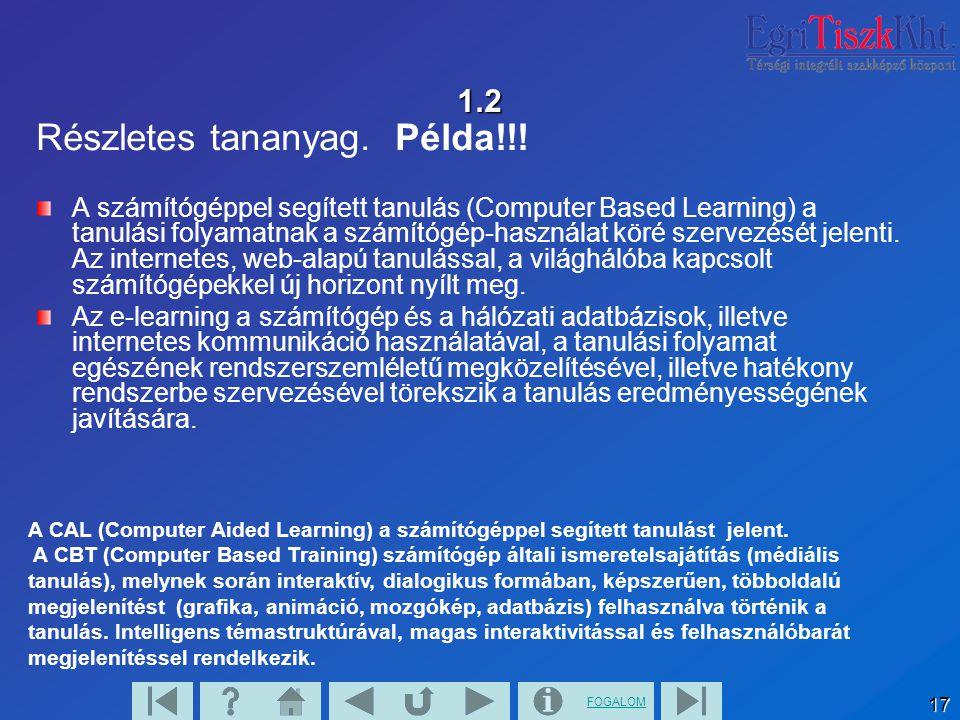 FOGALOM 17 1.2 Részletes tananyag. Példa!!! A számítógéppel segített tanulás (Computer Based Learning) a tanulási folyamatnak a számítógép-használat k