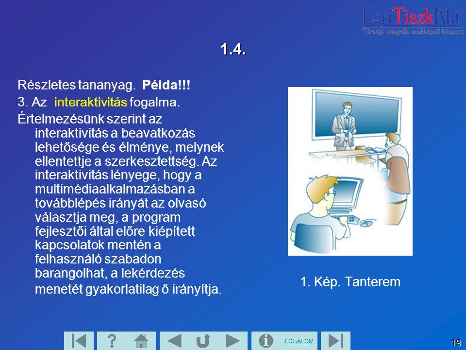 FOGALOM 19 1.4. Részletes tananyag. Példa!!! 3. Az interaktivitás fogalma. Értelmezésünk szerint az interaktivitás a beavatkozás lehetősége és élménye