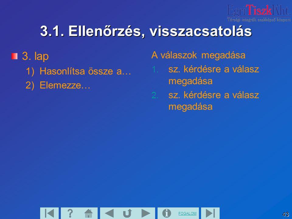 FOGALOM 43 3.1. Ellenőrzés, visszacsatolás 3. lap 1) Hasonlítsa össze a… 2) Elemezze… A válaszok megadása 1. sz. kérdésre a válasz megadása 2. sz. kér