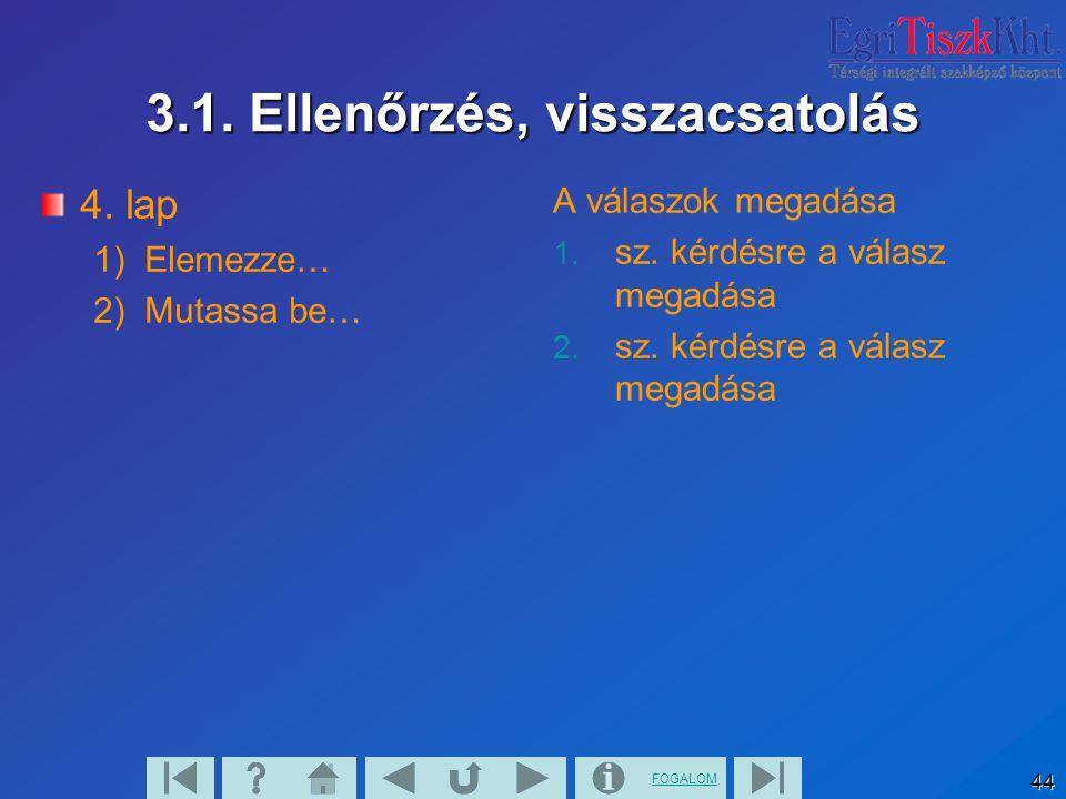 FOGALOM 44 3.1. Ellenőrzés, visszacsatolás 4. lap 1) Elemezze… 2) Mutassa be… A válaszok megadása 1. sz. kérdésre a válasz megadása 2. sz. kérdésre a