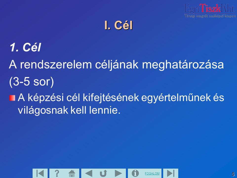 FOGALOM 5 I. Cél 1. Cél A rendszerelem céljának meghatározása (3-5 sor) A képzési cél kifejtésének egyértelműnek és világosnak kell lennie.
