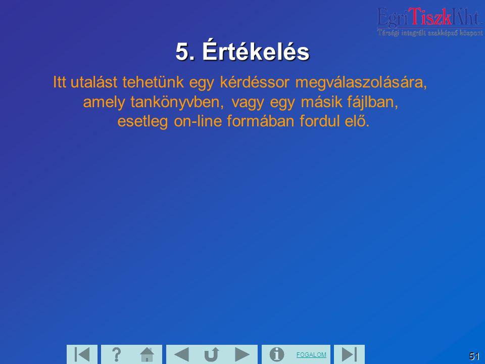 FOGALOM 51 5. Értékelés Itt utalást tehetünk egy kérdéssor megválaszolására, amely tankönyvben, vagy egy másik fájlban, esetleg on-line formában fordu