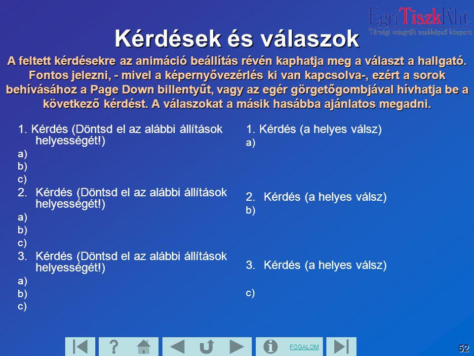 FOGALOM 52 Kérdések és válaszok 1. Kérdés (Döntsd el az alábbi állítások helyességét!) a) b) c) 2. Kérdés (Döntsd el az alábbi állítások helyességét!)