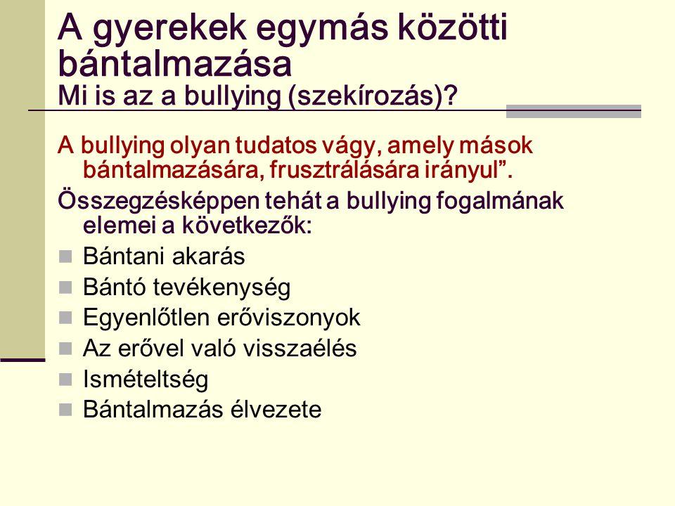 A gyerekek egymás közötti bántalmazása Mi is az a bullying (szekírozás)? A bullying olyan tudatos vágy, amely mások bántalmazására, frusztrálására irá