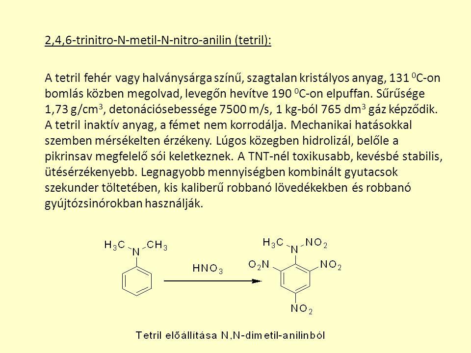 2,4,6-trinitro-N-metil-N-nitro-anilin (tetril): A tetril fehér vagy halványsárga színű, szagtalan kristályos anyag, 131 0 C-on bomlás közben megolvad, levegőn hevítve 190 0 C-on elpuffan.