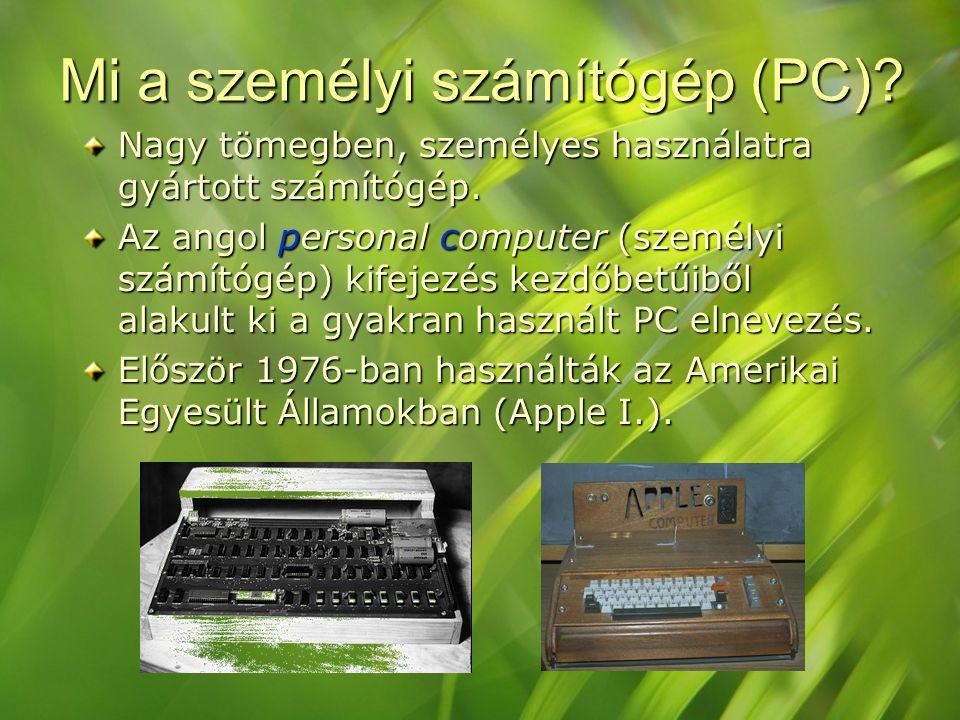 Mi a személyi számítógép (PC).Nagy tömegben, személyes használatra gyártott számítógép.