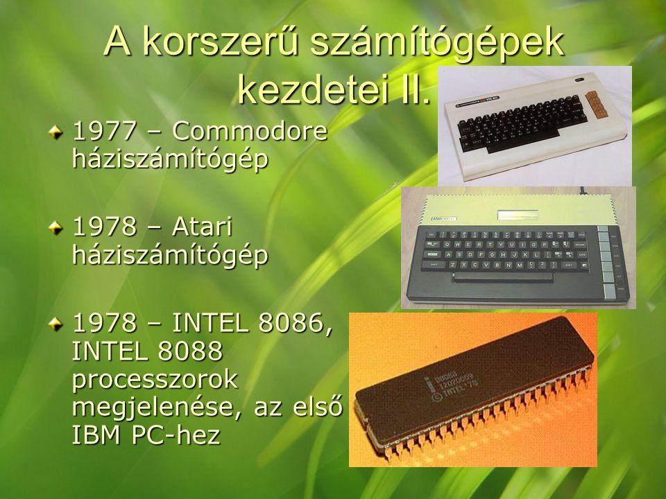 A korszerű számítógépek kezdetei II. 1977 – Commodore háziszámítógép 1978 – Atari háziszámítógép 1978 – INTEL 8086, INTEL 8088 processzorok megjelenés
