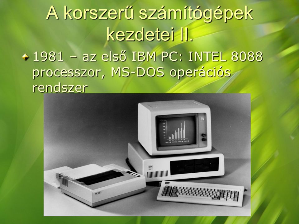 A korszerű számítógépek kezdetei II. 1981 – az első IBM PC: INTEL 8088 processzor, MS-DOS operációs rendszer
