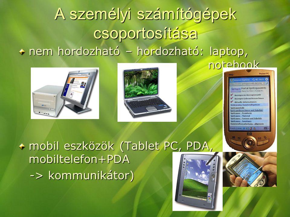 nem hordozható – hordozható: laptop, notebook mobil eszközök (Tablet PC, PDA, mobiltelefon+PDA -> kommunikátor) -> kommunikátor) A személyi számítógépek csoportosítása