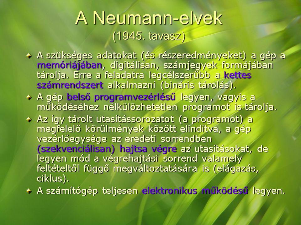 A Neumann-elvek (1945. tavasz) A szükséges adatokat (és részeredményeket) a gép a memóriájában, digitálisan, számjegyek formájában tárolja. Erre a fel