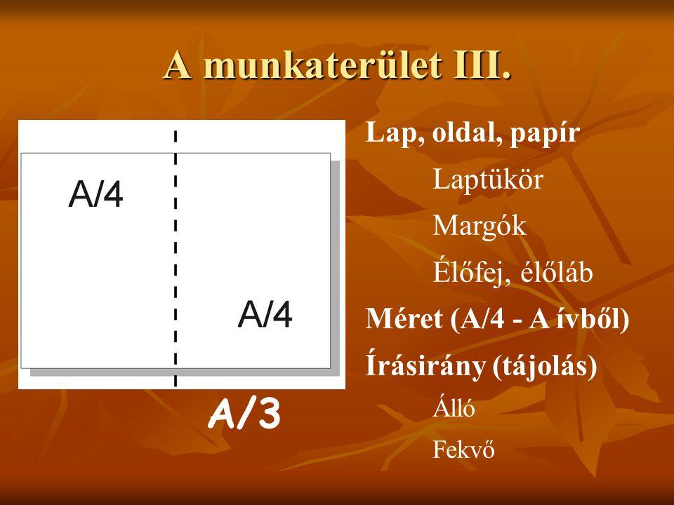 A munkaterület III. Lap, oldal, papír Laptükör Margók Élőfej, élőláb Méret (A/4 - A ívből) Írásirány (tájolás) Álló Fekvő A/3