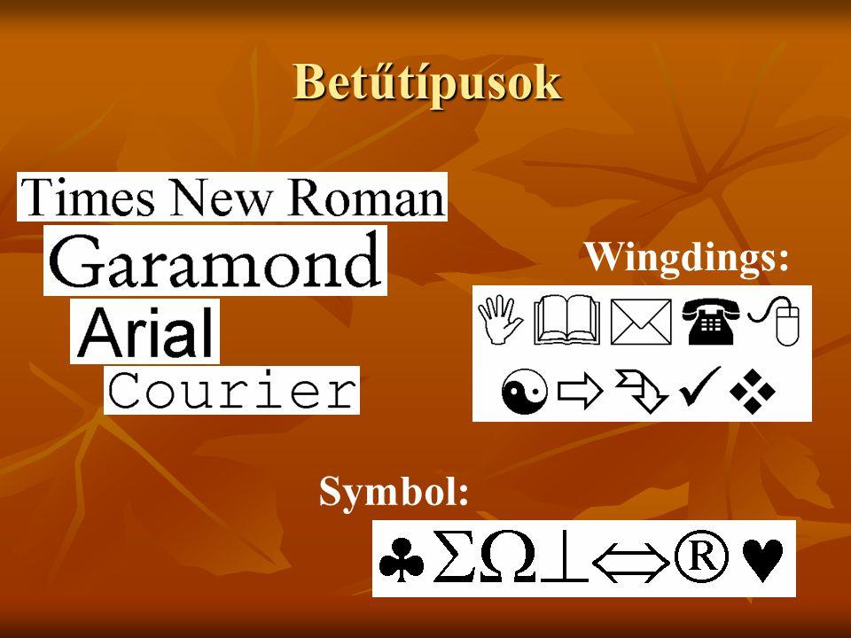 Betűtípusok Symbol: Wingdings: