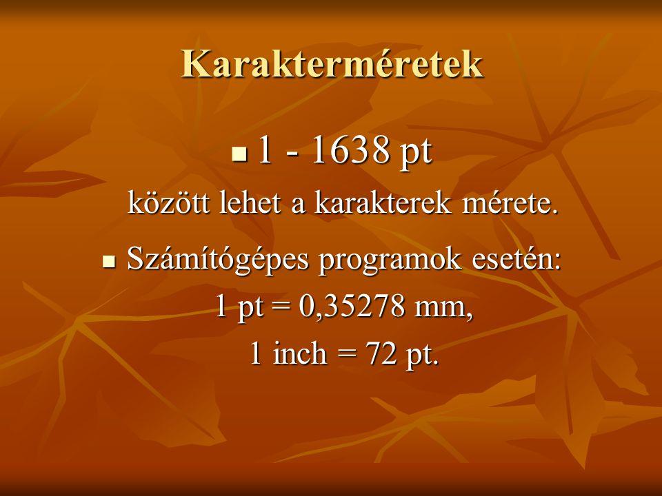 Karakterméretek 1 - 1638 pt között lehet a karakterek mérete. 1 - 1638 pt között lehet a karakterek mérete. Számítógépes programok esetén: 1 pt = 0,35