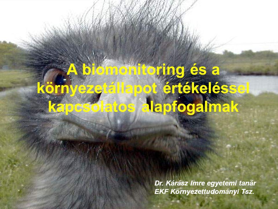 A biomonitoring és a környezetállapot értékeléssel kapcsolatos alapfogalmak Dr. Kárász Imre egyetemi tanár EKF Környezettudományi Tsz.