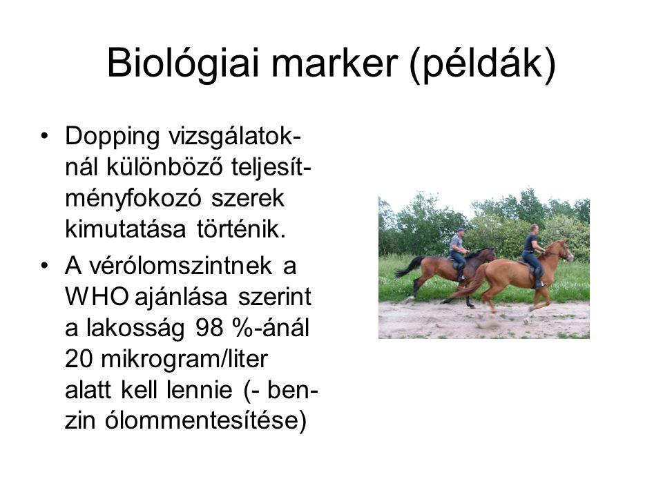 Biológiai marker (példák) Dopping vizsgálatok- nál különböző teljesít- ményfokozó szerek kimutatása történik. A vérólomszintnek a WHO ajánlása szerint
