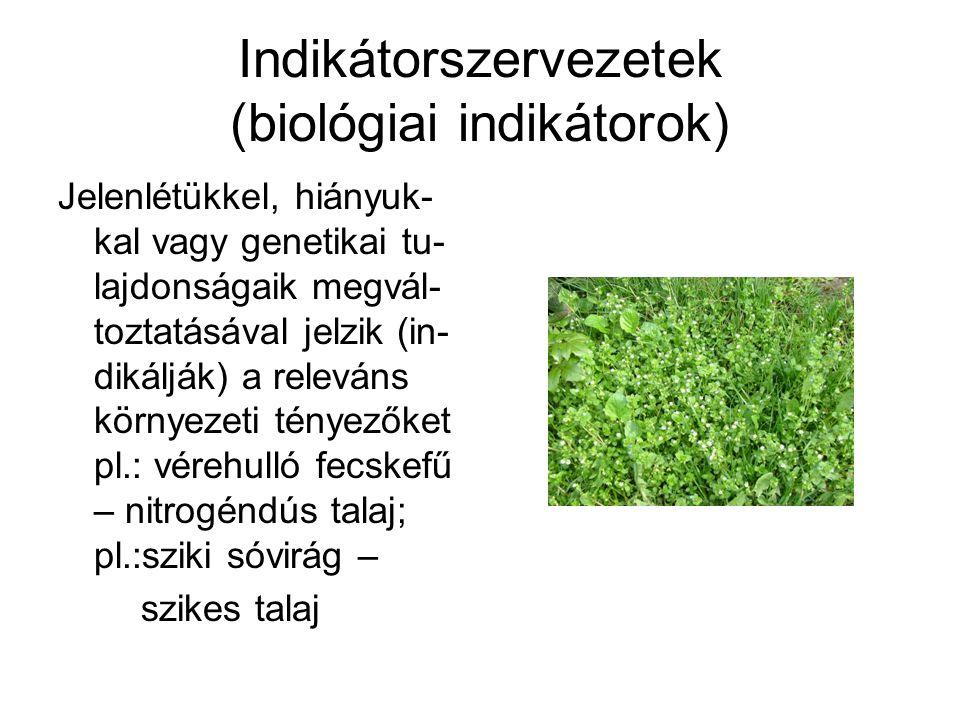 Ökológiai indikáció Az indikáció specális, a szünbiológiára alkal- mazott esete, amelynek lényege az, hogy a szünbiológiai jelenségek (pl.