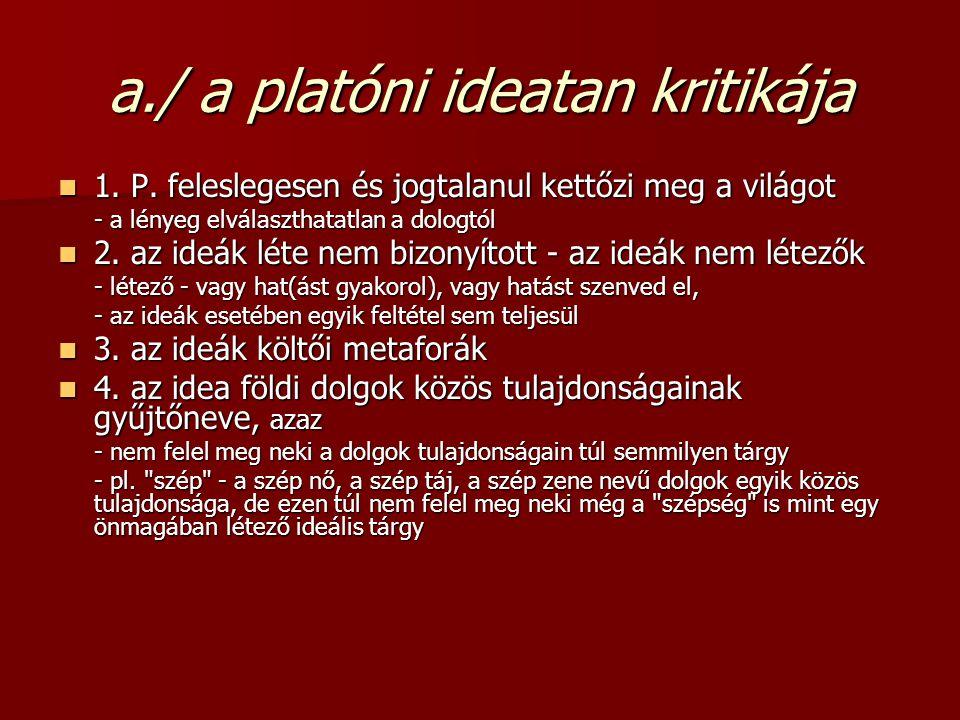 a./ a platóni ideatan kritikája 1. P. feleslegesen és jogtalanul kettőzi meg a világot 1. P. feleslegesen és jogtalanul kettőzi meg a világot - a lény