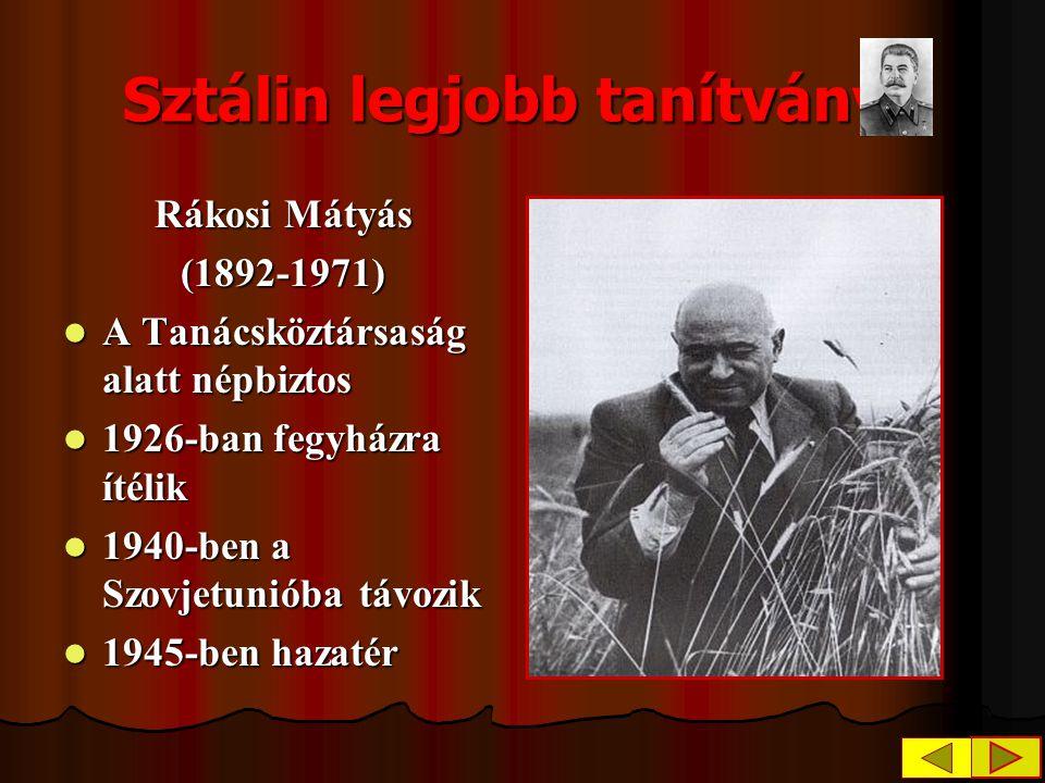 Sztálin legjobb tanítványa Rákosi Mátyás (1892-1971) A Tanácsköztársaság alatt népbiztos A Tanácsköztársaság alatt népbiztos 1926-ban fegyházra ítélik
