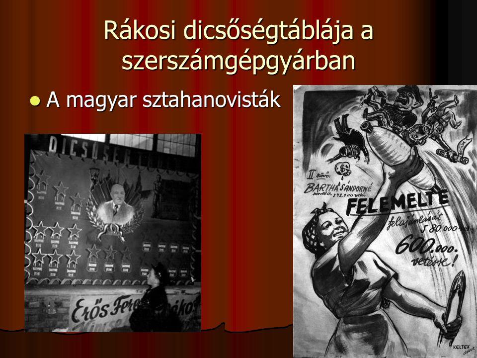Rákosi dicsőségtáblája a szerszámgépgyárban A magyar sztahanovisták A magyar sztahanovisták