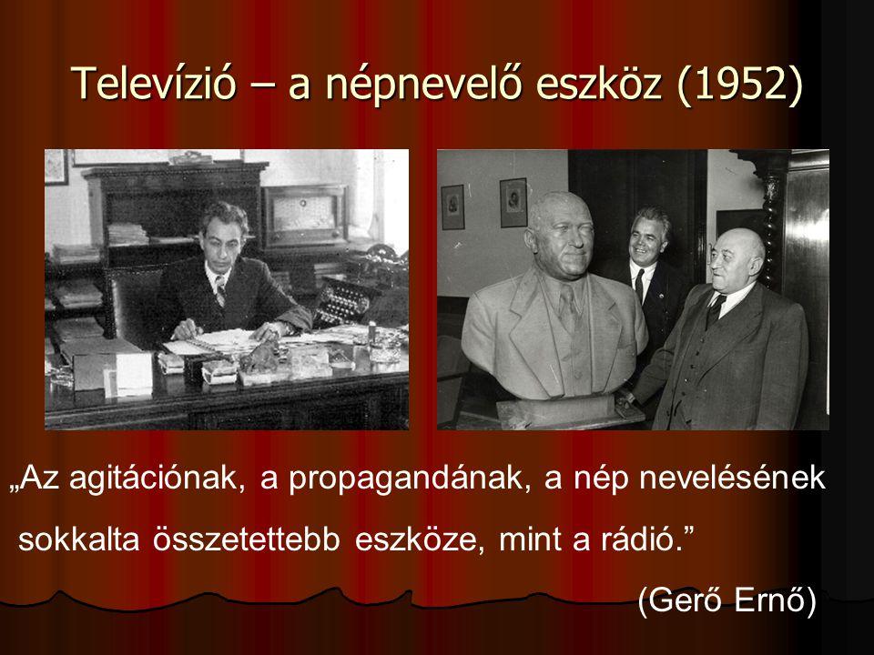 """Televízió – a népnevelő eszköz (1952) """"Az agitációnak, a propagandának, a nép nevelésének sokkalta összetettebb eszköze, mint a rádió. (Gerő Ernő)"""
