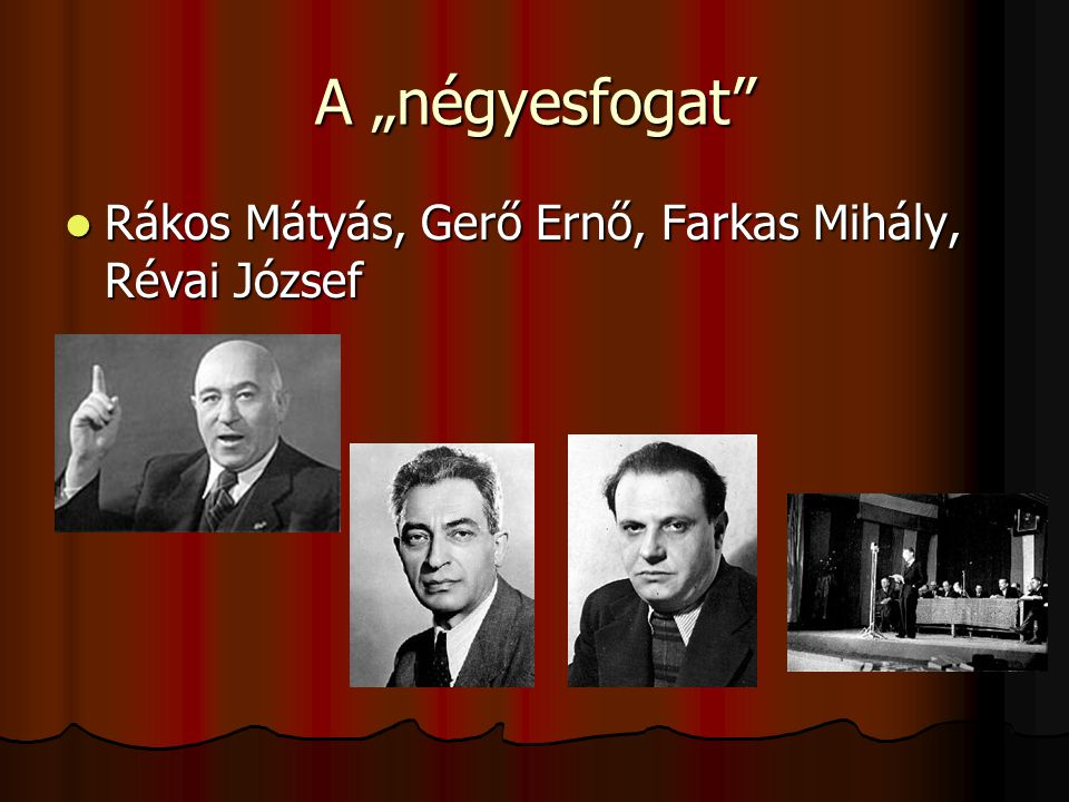 """A """"négyesfogat"""" Rákos Mátyás, Gerő Ernő, Farkas Mihály, Révai József Rákos Mátyás, Gerő Ernő, Farkas Mihály, Révai József"""
