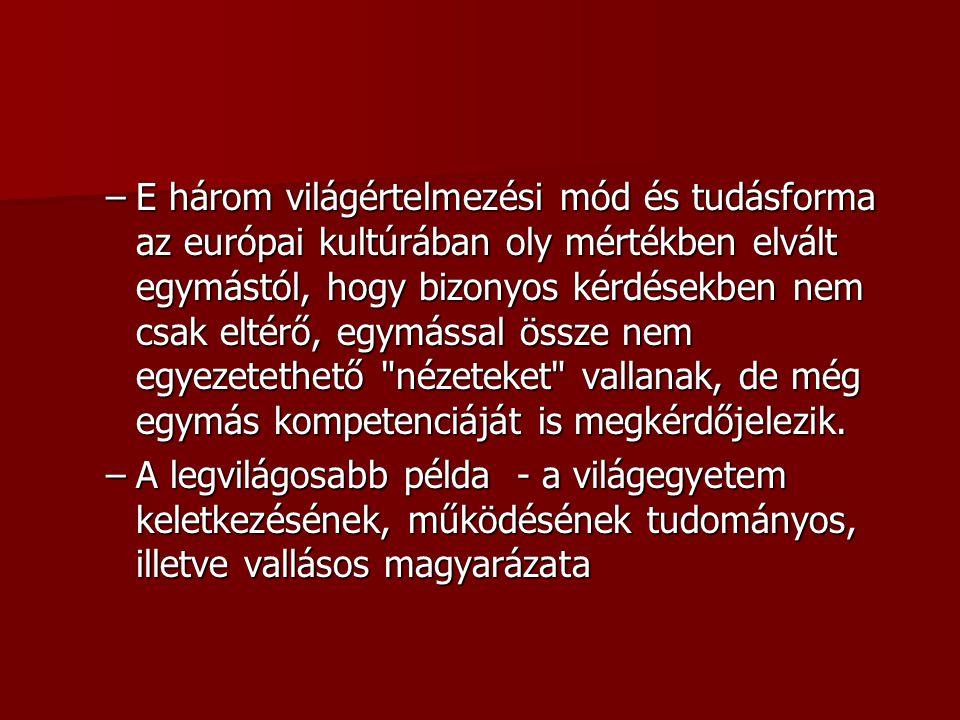 –E három világértelmezési mód és tudásforma az európai kultúrában oly mértékben elvált egymástól, hogy bizonyos kérdésekben nem csak eltérő, egymással