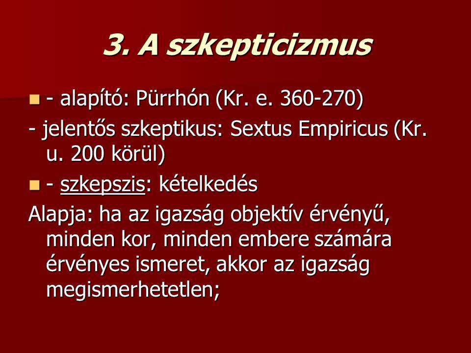 3. A szkepticizmus - alapító: Pürrhón (Kr. e. 360-270) - alapító: Pürrhón (Kr. e. 360-270) - jelentős szkeptikus: Sextus Empiricus (Kr. u. 200 körül)