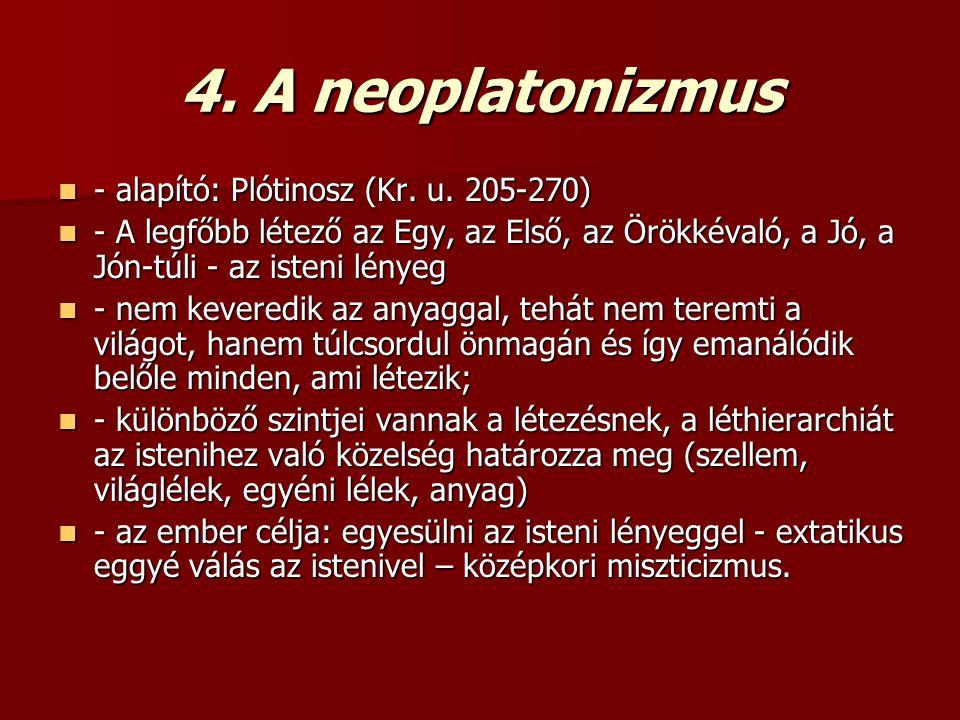 4. A neoplatonizmus - alapító: Plótinosz (Kr. u. 205-270) - alapító: Plótinosz (Kr. u. 205-270) - A legfőbb létező az Egy, az Első, az Örökkévaló, a J