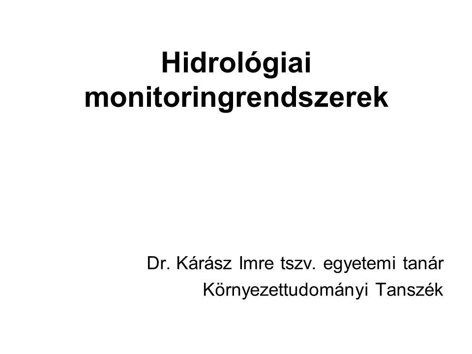 Hidrológiai monitoringrendszerek Dr. Kárász Imre tszv. egyetemi tanár Környezettudományi Tanszék