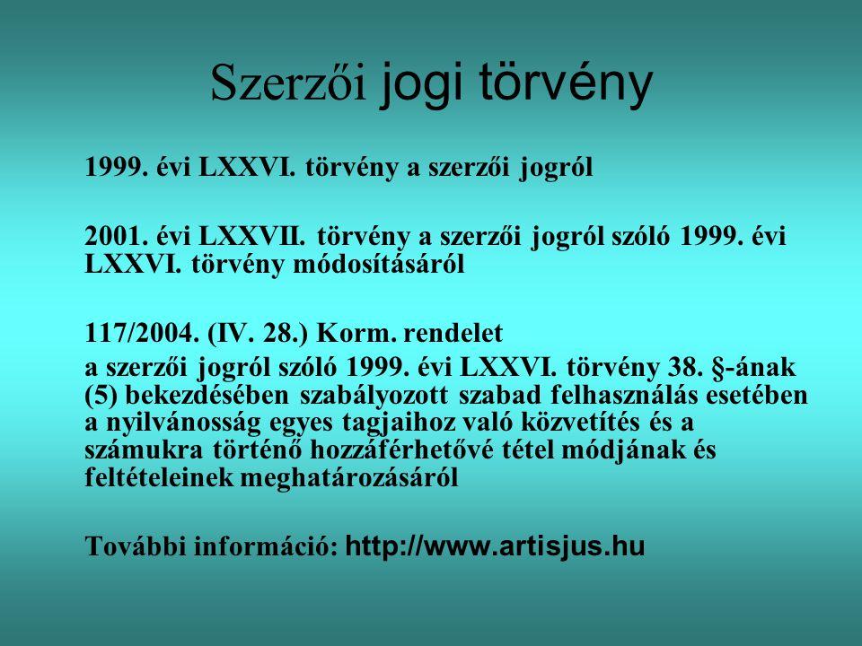 Szerzői jogi törvény 1999.évi LXXVI. törvény a szerzői jogról 2001.