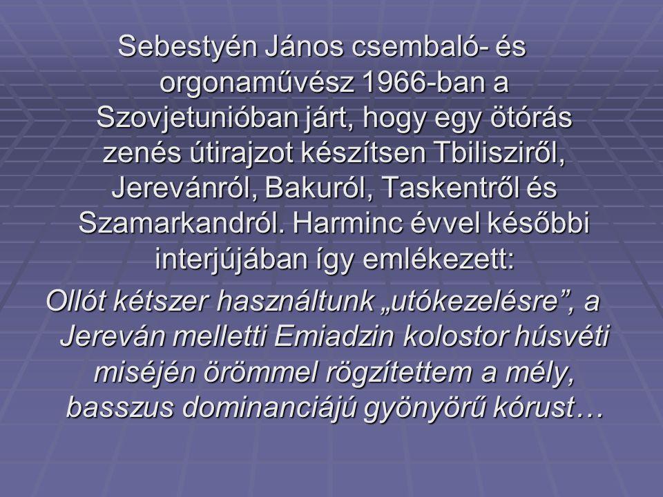 Sebestyén János csembaló- és orgonaművész 1966-ban a Szovjetunióban járt, hogy egy ötórás zenés útirajzot készítsen Tbilisziről, Jerevánról, Bakuról, Taskentről és Szamarkandról.