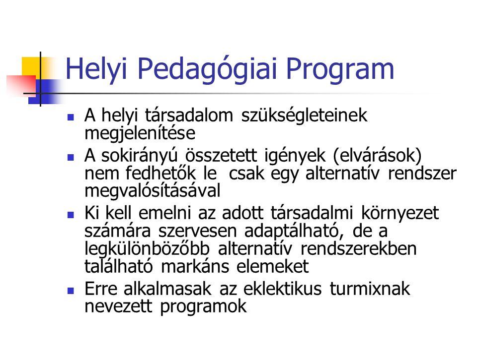 Helyi Pedagógiai Program A helyi társadalom szükségleteinek megjelenítése A sokirányú összetett igények (elvárások) nem fedhetők le csak egy alternatí
