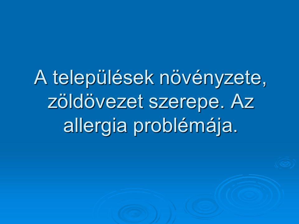 A települések növényzete, zöldövezet szerepe. Az allergia problémája.