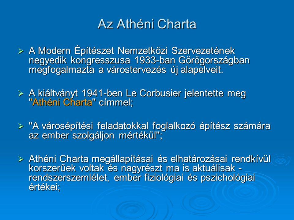 Az Athéni Charta  A Modern Építészet Nemzetközi Szervezetének negyedik kongresszusa 1933-ban Görögországban megfogalmazta a várostervezés új alapelve