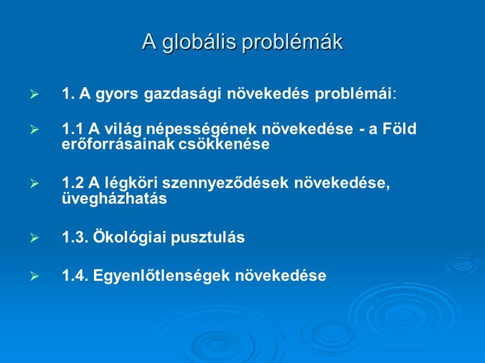A globális problémák   1. A gyors gazdasági növekedés problémái:   1.1 A világ népességének növekedése - a Föld erőforrásainak csökkenése   1.2