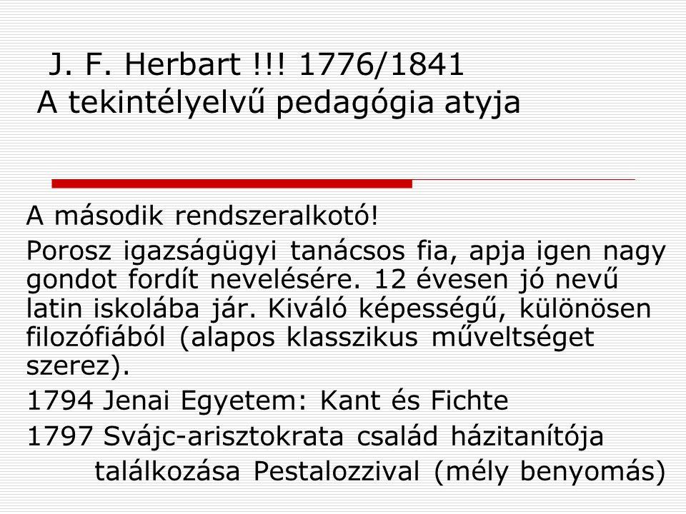 J.F. Herbart !!. 1776/1841 A tekintélyelvű pedagógia atyja A második rendszeralkotó.