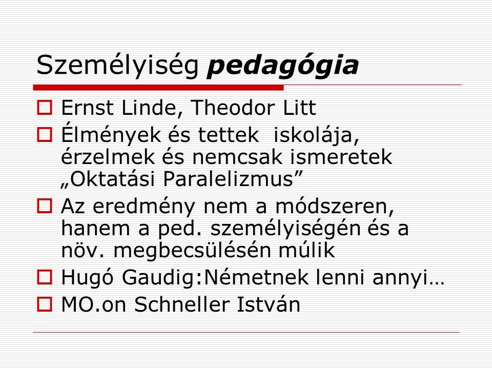 """Személyiség pedagógia  Ernst Linde, Theodor Litt  Élmények és tettek iskolája, érzelmek és nemcsak ismeretek """"Oktatási Paralelizmus  Az eredmény nem a módszeren, hanem a ped."""