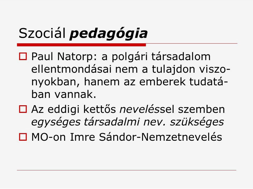 Szociál pedagógia  Paul Natorp: a polgári társadalom ellentmondásai nem a tulajdon viszo- nyokban, hanem az emberek tudatá- ban vannak.