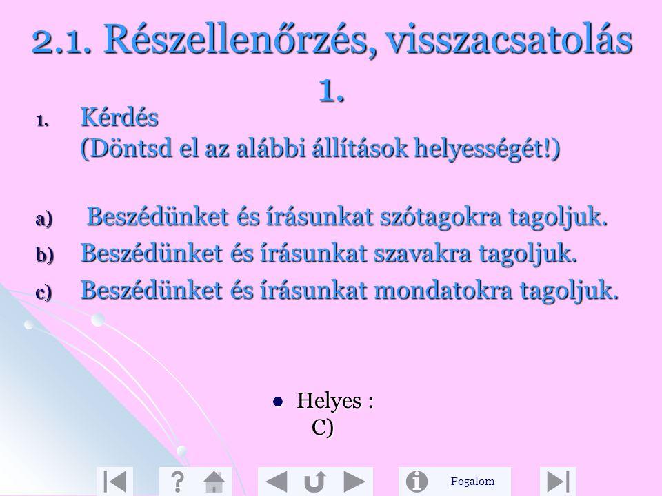 Fogalom Korábbi ismeretek aktivizálása 2. Korábbi ismeretek aktivizálása 2. A hangok és a betűk 1. A beszéd hangjait írásban betűkkel jelöljük. 2. A m