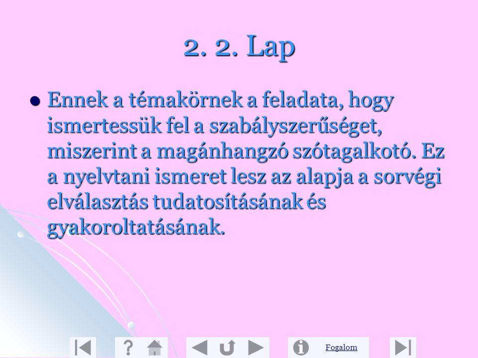 Fogalom 2. 1. Lap A szótagoló olvasás előnyeit most tapasztalhatjuk, hiszen a gyerekek ösztönösen érezve viszonylag biztosan bontják szótagokra a szav
