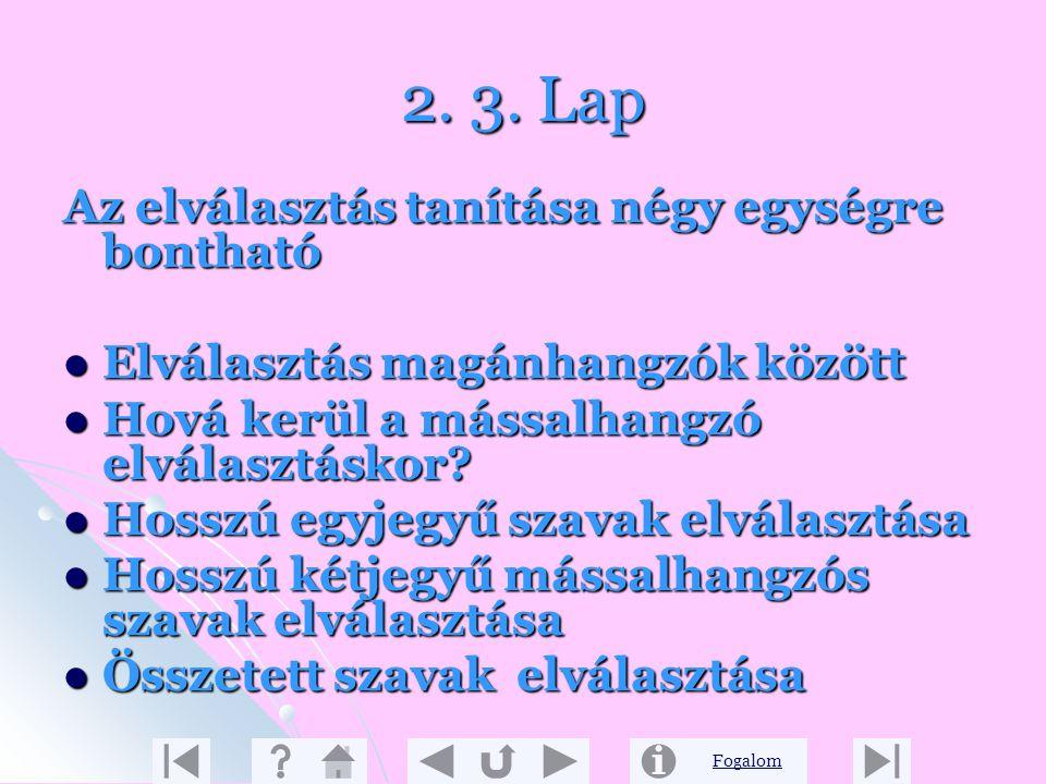 Fogalom 2. 2. Lap Ennek a témakörnek a feladata, hogy ismertessük fel a szabályszerűséget, miszerint a magánhangzó szótagalkotó. Ez a nyelvtani ismere