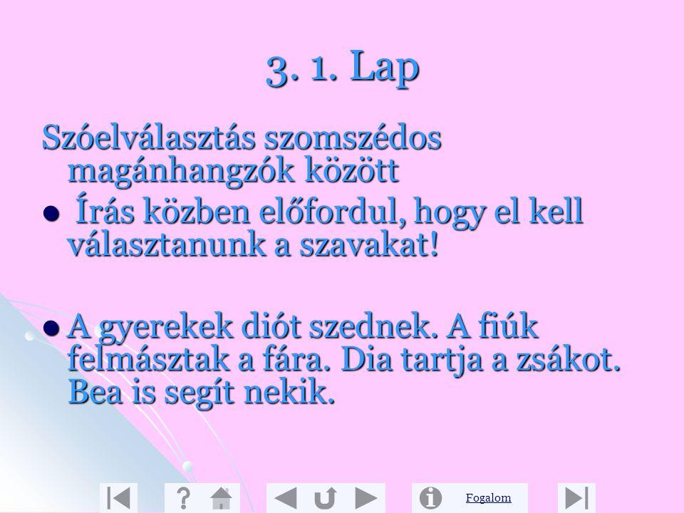 Fogalom 2. 5. Lap A szótagolás alkalmazásának gyakorlati haszna A helyes sorvégi elválasztás elsajátítása A helyes sorvégi elválasztás elsajátítása A