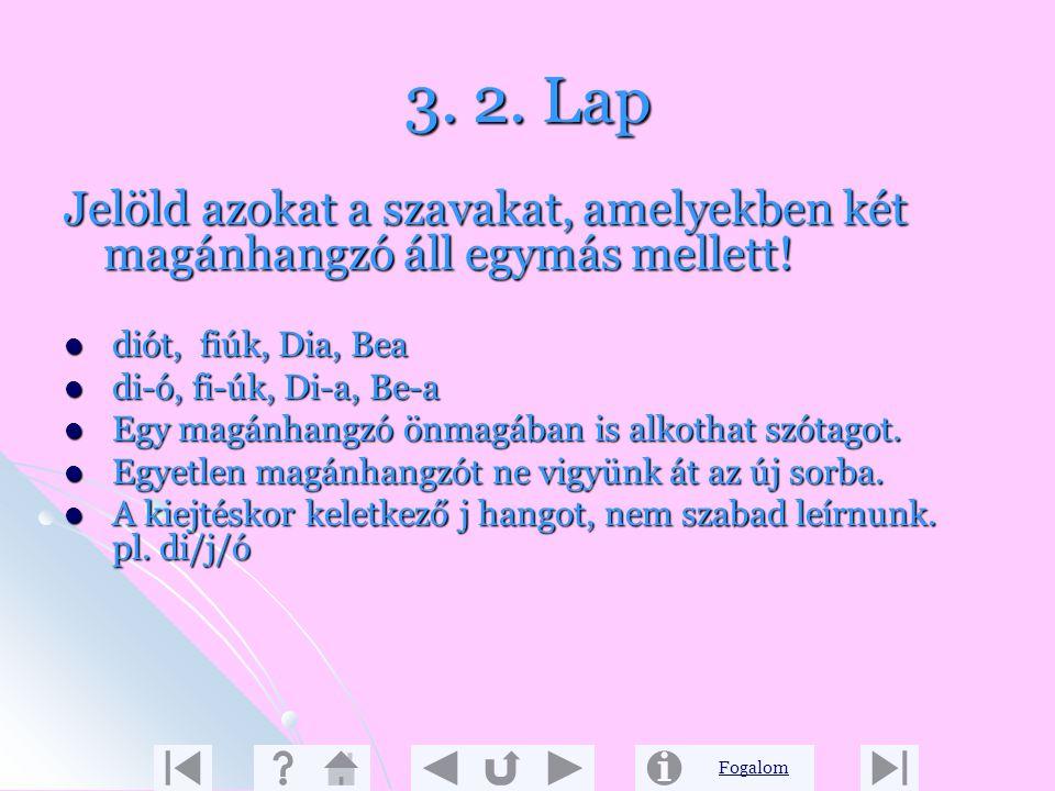 Fogalom 3. 1. Lap Szóelválasztás szomszédos magánhangzók között Írás közben előfordul, hogy el kell választanunk a szavakat! Írás közben előfordul, ho
