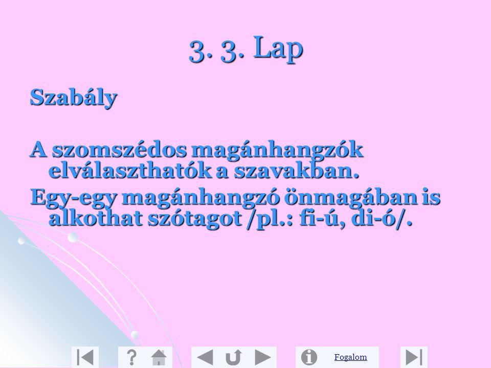 Fogalom 3. 2. Lap Jelöld azokat a szavakat, amelyekben két magánhangzó áll egymás mellett! diót, fiúk, Dia, Bea diót, fiúk, Dia, Bea di-ó, fi-úk, Di-a