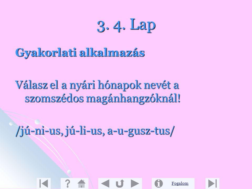 Fogalom 3. 3. Lap Szabály A szomszédos magánhangzók elválaszthatók a szavakban. Egy-egy magánhangzó önmagában is alkothat szótagot /pl.: fi-ú, di-ó/.