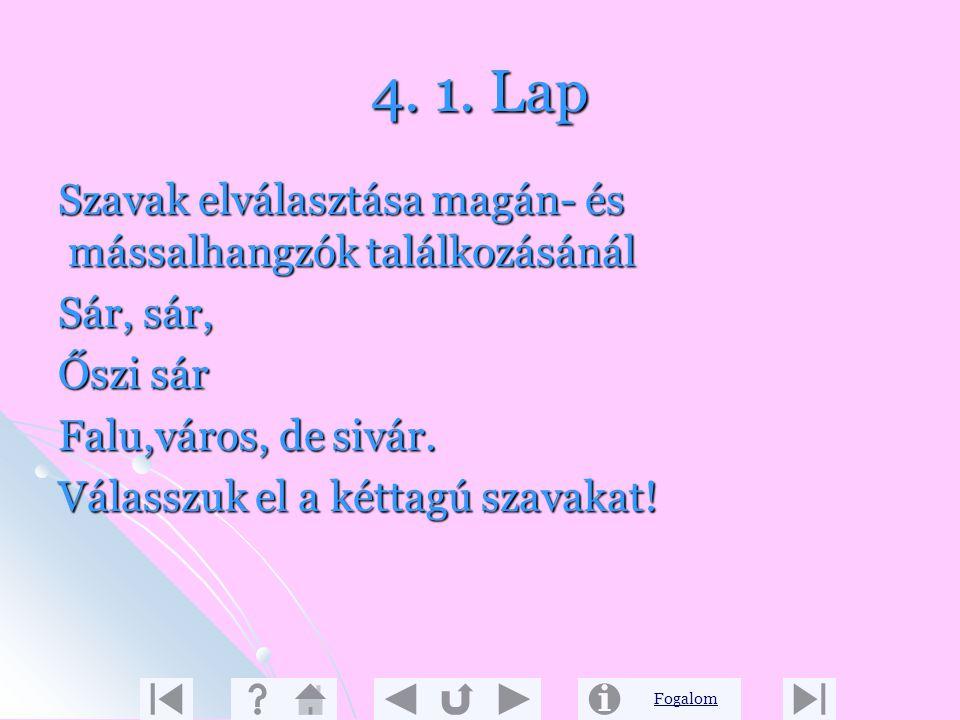 Fogalom 3. 5. Lap Játékos feladat Rakj össze a szótagokból egy-egy szót, majd írd le őket! Di-ért-ó, im-fi-a, á-ék-Be, ért-mi /dióért, fiai, Beáék, mi