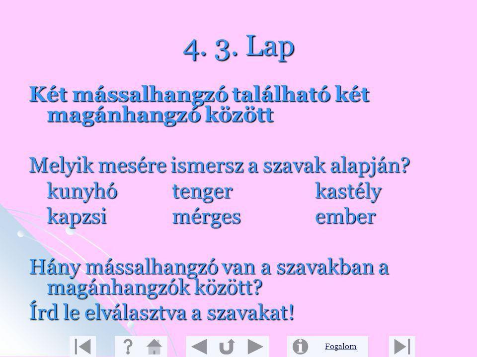 Fogalom 4. 2. Lap Ő-szi, fa-lu, vá-ros, si-vár Ha két magánhangzó között egy mássalhangzó található, a mássalhangzó az új szótag elejére kerül. az új